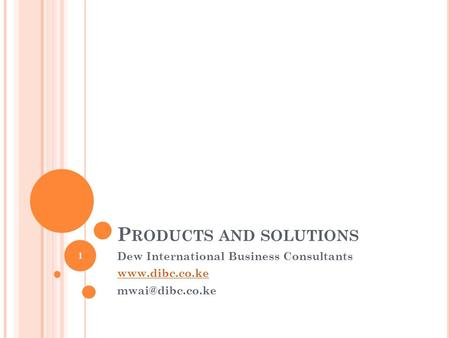 P RODUCTS AND SOLUTIONS Dew International Business Consultants  1.