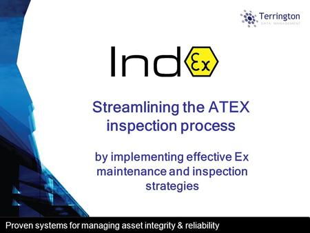 Proven systems for managing asset integrity & reliability by implementing effective Ex maintenance and inspection strategies Streamlining the ATEX inspection.