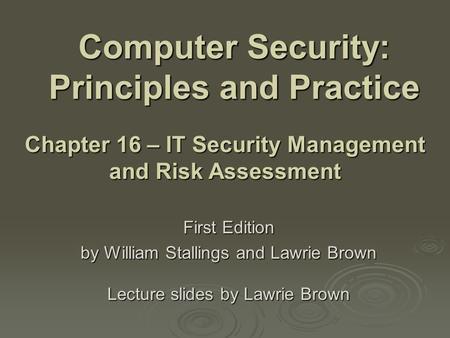 Computer Security: Principles and Practice First Edition by William Stallings and Lawrie Brown Lecture slides by Lawrie Brown Chapter 16 – IT Security.