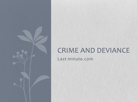 Last minute.com CRIME AND DEVIANCE. What is crime and deviance? Crime – an illegal act punishable by law which if discovered could lead to a fine, suspended.
