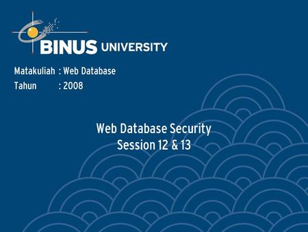 Web Database Security Session 12 & 13 Matakuliah: Web Database Tahun: 2008.