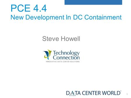 1 PCE 4.4 New Development In DC Containment Steve Howell.