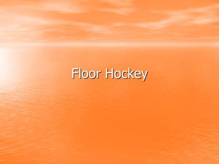 Floor Hockey. Safety Students should be playing the puck, not the opponents. Students should be playing the puck, not the opponents. The stick must be.