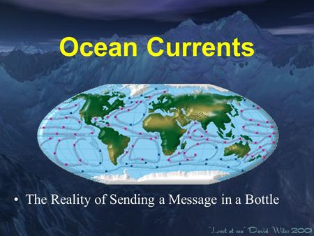Ocean Currents The Reality of Sending a Message in a Bottle.