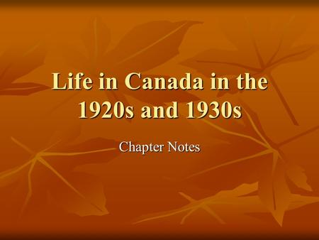 Life in Canada in the 1920s and 1930s Chapter Notes.