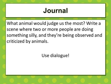 What animal would judge us the most? Write a scene where two or more people are doing something silly, and they're being observed and criticized by animals.