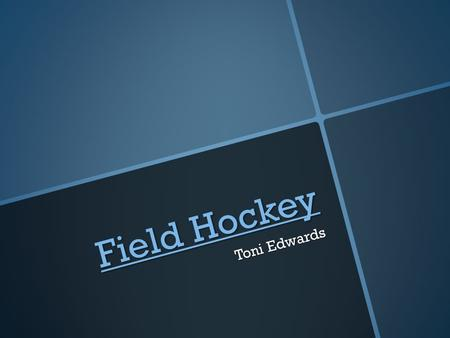 Field Hockey Field Hockey Toni Edwards. What is Field Hockey? Field Hockey is a game played between two teams of eleven players who use hooked sticks.