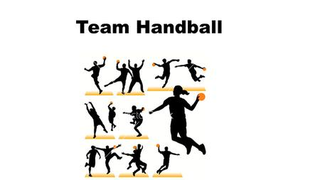 Team Handball. INTRODUCTION TO TEAM HANDBALL Team handball is played by seven players on a hard surface area bigger than a basketball court. The basic.