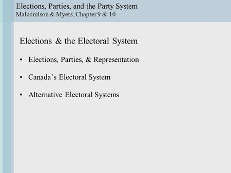 Elections, Parties, and the Party System Malcomlson & Myers, Chapter 9 & 10 Elections & the Electoral System Elections, Parties, & Representation Canada's.