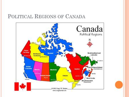P OLITICAL R EGIONS OF C ANADA. FEDERAL, PROVINCIAL &TERRITORIAL FLAGS Today we have 10 provinces and 3 territories Alberta British Columbia Manitoba.