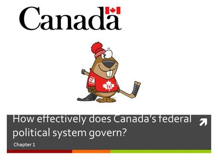 How effectively does Canada's federal political system govern? Chapter 1.