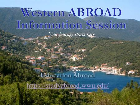 Education Abroad https://studyabroad.wwu.edu/. Congrats! This is the first step in exploring the world of opportunities! After this session you will be.