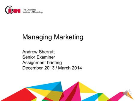 Managing Marketing Andrew Sherratt Senior Examiner Assignment briefing December 2013 / March 2014.