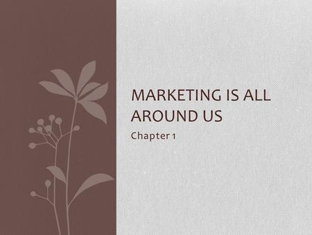 Chapter 1 MARKETING IS ALL AROUND US. The Scope of Marketing Marketing is activity, set of institutions, and processes for creating, communicating, delivering,