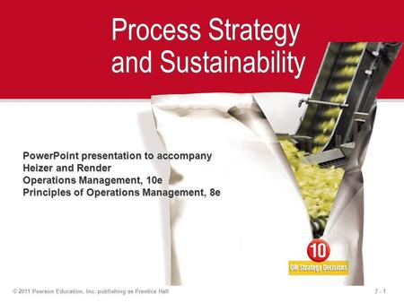 7 - 1© 2011 Pearson Education, Inc. publishing as Prentice Hall Process Strategy and Sustainability PowerPoint presentation to accompany Heizer and Render.