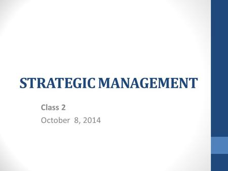 STRATEGIC MANAGEMENT Class 2 October 8, 2014. Chapter Objectives 1.Describe the nature and role of vision and mission statements in strategic management.