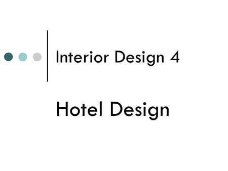 Interior Design 4 Hotel Design. 1.Hotel Milestones Ancient Times 600 B.C. Boarding Houses existed. First resorts in Greece – mineral and hot springs Mansiones.