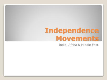 Independence Movements India, Africa & Middle East.
