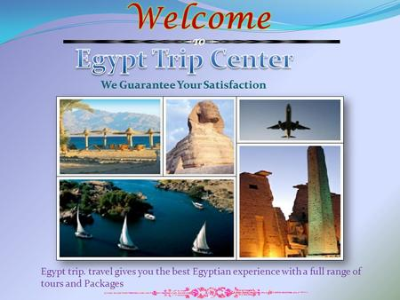 Egypt trip. travel gives you the best Egyptian experience with a full range of tours and Packages.