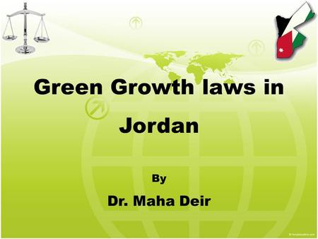Green Growth laws in Jordan By Dr. Maha Deir. Agenda Constitution of Jordan Economic Development & legislation procedures Related laws Amman Green Growth.