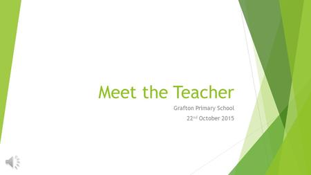 Meet the Teacher Grafton Primary School 22 nd October 2015.