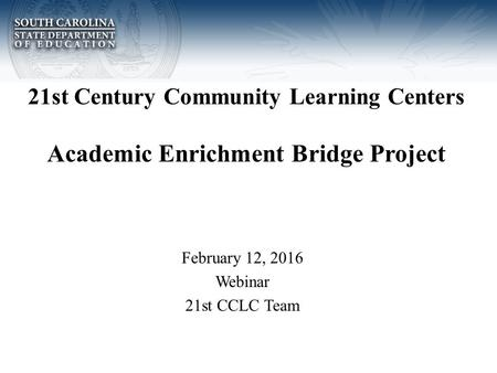 21st Century Community Learning Centers Academic Enrichment Bridge Project February 12, 2016 Webinar 21st CCLC Team.