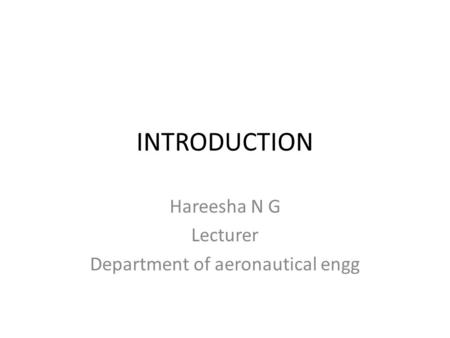 INTRODUCTION Hareesha N G Lecturer Department of aeronautical engg.