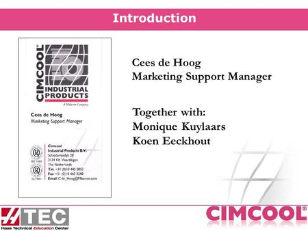 Introduction Cees de Hoog Marketing Support Manager Together with: Monique Kuylaars Koen Eeckhout.