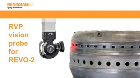 RVP vision probe for REVO-2. Non-contact measurement Surface finish 5-axis scanning and touch 2D scanning and 3D touch 3D scanning and touch The REVO-2.