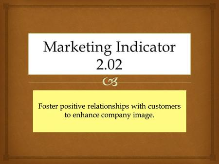 Foster positive relationships with customers to enhance company image.
