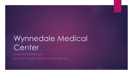 Wynnedale Medical Center LASER EYE SURGERY UNIT FIND OUT IF LASER SURGERY IS RIGHT FOR YOU.