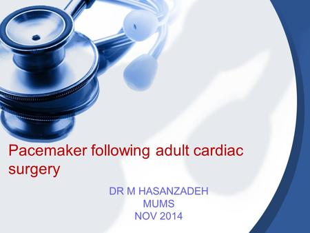 Pacemaker following adult cardiac surgery DR M HASANZADEH MUMS NOV 2014.