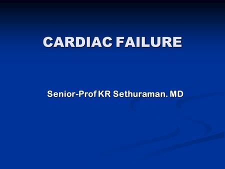 CARDIAC FAILURE Senior-Prof KR Sethuraman. MD. Learning objectives and outcomes Define cardiac failure Define cardiac failure State Starling's law and.