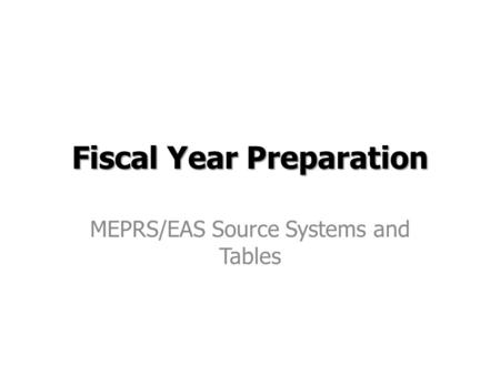 Fiscal Year Preparation MEPRS/EAS Source Systems and Tables.