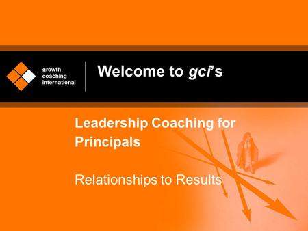 Welcome to gci's Leadership Coaching for Principals Relationships to Results.