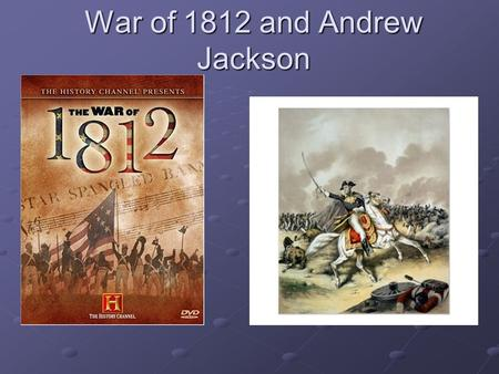 War of 1812 and Andrew Jackson. 1809 James Madison becomes the 4 th president of the United States England and France are at war. United States wants.