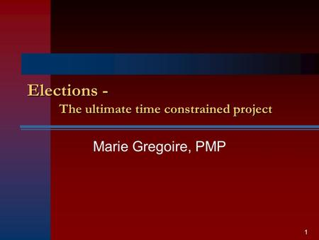 Elections - The ultimate time constrained project Marie Gregoire, PMP 1.