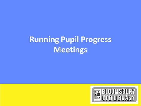Running Pupil Progress Meetings. Starter a)If an Ofsted inspector were to ask you as a middle leader how you monitor the progress of pupils across your.