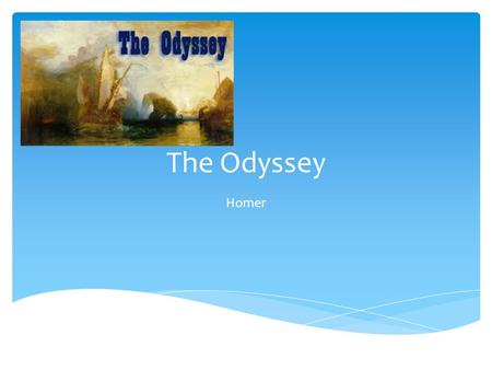 The Odyssey Homer.  An ancient Greek poet traditionally considered to be the composer of The Iliad and the Odyssey.  According to tradition, he was.
