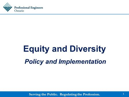 Serving the Public. Regulating the Profession. Equity and Diversity Policy and Implementation 1.