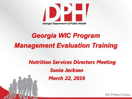 Georgia WIC Program Management Evaluation Training Nutrition Services Directors Meeting Sonia Jackson March 22, 2016.