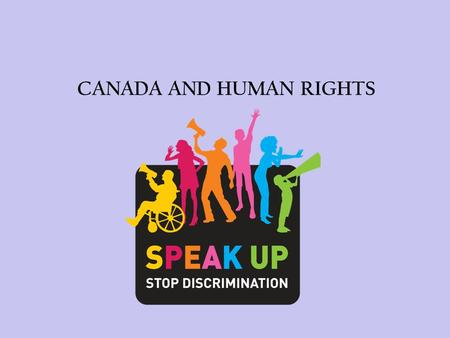 CANADA AND HUMAN RIGHTS. WHAT ARE HUMAN RIGHTS? the rights of an individual to fair and equitable treatment that are considered basic to life in any human.