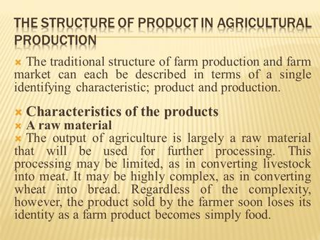  The traditional structure of farm production and farm market can each be described in terms of a single identifying characteristic; product and production.
