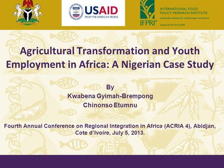 Agricultural Transformation and Youth Employment in Africa: A Nigerian Case Study By Kwabena Gyimah-Brempong Chinonso Etumnu Fourth Annual Conference on.