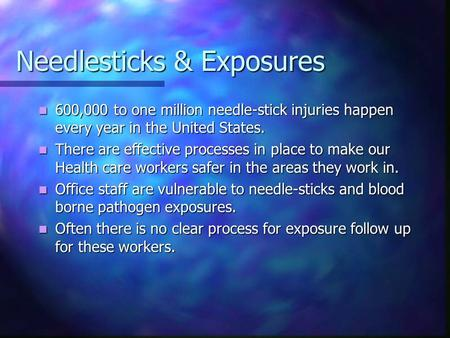 Needlesticks & Exposures 600,000 to one million needle-stick injuries happen every year in the United States. 600,000 to one million needle-stick injuries.
