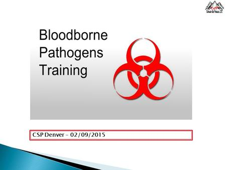 CSP Denver – 02/09/2015.  Bloodborne pathogens are microorganisms in human blood that can cause disease in humans. Examples are hepatitis B virus (HBV),