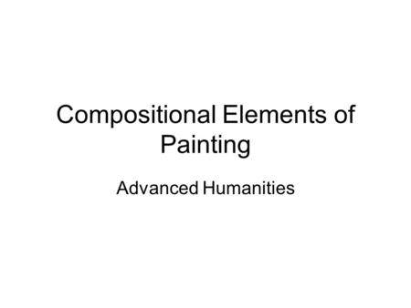 Compositional Elements of Painting Advanced Humanities.