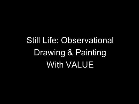 Still Life: Observational Drawing & Painting With VALUE.