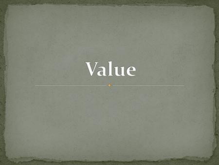 Value-is the amount of lightness, darkness, or dullness of a subject or object as light reflects off of it. Value is used to create the illusion of form.