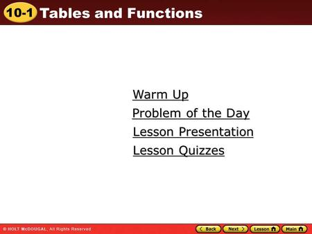 10-1 Tables and Functions Warm Up Warm Up Lesson Presentation Lesson Presentation Problem of the Day Problem of the Day Lesson Quizzes Lesson Quizzes.